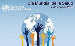 Día Mundial de la Salud, 7 de Abril de 2016
